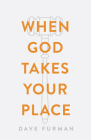 When God Takes Your Place (Pack of 25) Cover Image
