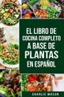 El Libro de Cocina Completo a Base de Plantas En Español Cover Image