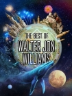 The Best of Walter Jon Williams Cover Image