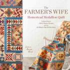 The Farmer's Wife Homestead Medallion Quilt: Letters from a 1910's Pioneer Woman and the 121 Blocks That Tell Her Story Cover Image