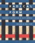 Radical Form: Modernist Abstraction in South America Cover Image