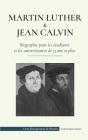 Martin Luther et Jean Calvin - Biographie pour les étudiants et les universitaires de 13 ans et plus: (Les hommes de Dieu qui ont changé le monde chré Cover Image