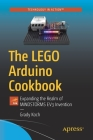 The Lego Arduino Cookbook: Expanding the Realm of Mindstorms Ev3 Invention Cover Image