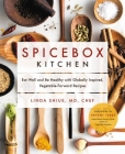 Spicebox Kitchen: Eat Well and Be Healthy with Globally Inspired, Vegetable-Forward Recipes Cover Image