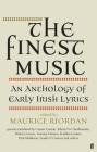 The Finest Music: An Anthology of Early Irish Lyrics Cover Image