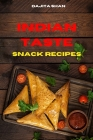 Indian Taste Snack Recipes: Quick, Easy and Delicious Indian Snack Recipes to delight your family and friends Cover Image