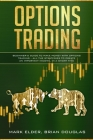Options Trading: Beginner's Guide to Make Money with Options Trading - All the Strategies to Create an Important Income, in a Short Tim Cover Image