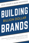 Building Billion Dollar Brands: Spectacular Successes & Cautionary Tales: The Lure of Brand Response from Both Sides of the Marketing Fence Cover Image