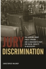 Jury Discrimination: The Supreme Court, Public Opinion, and a Grassroots Fight for Racial Equality in Mississippi (Studies in the Legal History of the South) Cover Image