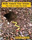 Walk Toward Your Dream: The Tale of Jake the Snake Cover Image