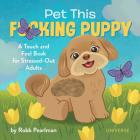 Pet This F*cking Puppy: A Touch-and-Feel Book for Stressed-Out Adults Cover Image
