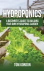 Hydroponics: A Beginner's Guide to Building Your Own Hydroponic Garden Cover Image