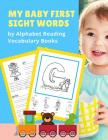 My Baby First Sight Words by Alphabet Reading Vocabulary Books: Easy and Fun 100+ Learning ABC frequency visual dictionary flash card games. Teach chi Cover Image