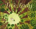 The Tree Lady: The True Story of How One Tree-Loving Woman Changed a City Forever Cover Image