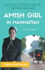 Amish Girl in Manhattan: A True Crime Memoir - By the Foremost Expert on the Amish Cover Image