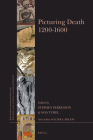 Picturing Death 1200-1600 (Brill's Studies in Intellectual History) Cover Image