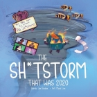 The Shitstorm that was 2020: Part ABC book. Part yearbook. All Shitstorm. Cover Image
