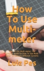 How To Use Multi-meter: How To Use Multi-meter: The Complete Guide On How To Use Multi-meter To Measure Different Currents Cover Image