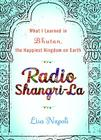 Radio Shangri-La: What I Learned in Bhutan, the Happiest Kingdom on Earth Cover Image