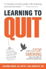 Learning to Quit: How to Stop Smoking and Live Free of Nicotine Addiction Cover Image