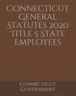 Connecticut General Statutes 2020 Title 5 State Employees Cover Image