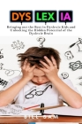 Dyslexia: Bringing out the Best in Dyslexic Kids and Unlocking the Hidden Potential of the Dyslexic Brain Cover Image