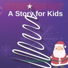 Christmas Day A Story for Kids: A beautiful story with picture for making enjoyable Christmas day of kids Cover Image