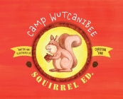 Camp Wutcanibee: Squirrel Ed Cover Image