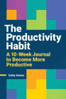 The Productivity Habit: A 10-Week Journal to Become More Productive Cover Image