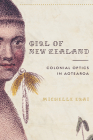 Girl of New Zealand: Colonial Optics in Aotearoa (Critical Issues in Indigenous Studies) Cover Image