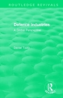 Routledge Revivals: Defence Industries (1988): A Global Perspective Cover Image