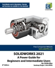 Solidworks 2021: A Power Guide for Beginners and Intermediate Users Cover Image