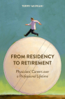 From Residency to Retirement: Physicians' Careers over a Professional Lifetime (Critical Issues in Health and Medicine) Cover Image