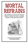Mortal Refrains: The Complete Collected Poetry, Prose & Songs of Julia A. Moore, Queen of the Obituary Poets Cover Image