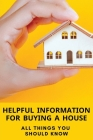 Helpful Information For Buying A House: All Things You Should Know: Home Buying Planner Cover Image