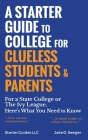 A Starter Guide to College for Clueless Students & Parents: For a State College or the Ivy League, Here's What You Need to Know Cover Image