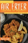 The Essential Air Fryer Cookbook For Beginners: 101 Most Delicious And Simple Recipes For Absolute Beginners Cover Image