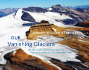 Our Vanishing Glaciers: The Snows of Yesteryear and the Future Climate of the Mountain West Cover Image
