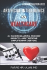 Artificial Intelligence in Healthcare: AI, Machine Learning, and Deep and Intelligent Medicine Simplified for Everyone Cover Image