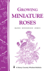Growing Miniature Roses: Storey's Country Wisdom Bulletin A-116 Cover Image