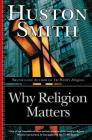 Why Religion Matters: The Fate of the Human Spirit in an Age of Disbelief Cover Image