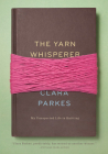 The Yarn Whisperer: My Unexpected Life in Knitting Cover Image