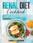 Renal Diet Cookbook: The Low Sodium, Low Potassium, Low Phosphorus 2021 Cookbook for Beginners. Learn How to Manage your Kidney Disease wit Cover Image