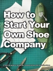 How To Start Your Own Shoe Company Cover Image