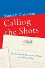 Calling the Shots: The President, Executive Orders, and Public Policy Cover Image