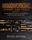 Woodworking Joinery and Tools (2 Books in 1): The Ultimate Guide To Learn All Secrets With Your Wood Crafts And Use Tools To Create Amazing Diy Projec Cover Image