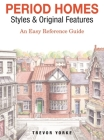 Period Homes - Styles & Original Features: An Easy Reference Guide Cover Image