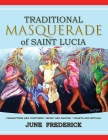 Traditional Masquerade of Saint Lucia: Characters and Costumes * Music and Dances * Chants and Rituals Cover Image