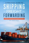 A Practical guide to Shipping & Freight Forwarding: Your key to success in the shipping industry Cover Image