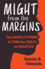 Might from the Margins: The Gospel's Power to Turn the Tables on Injustice Cover Image